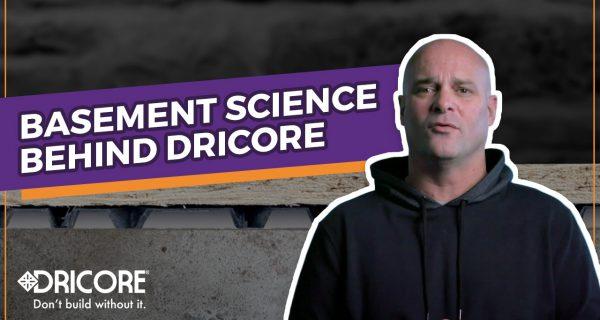 Basement Science Behind DRICORE Subfloors