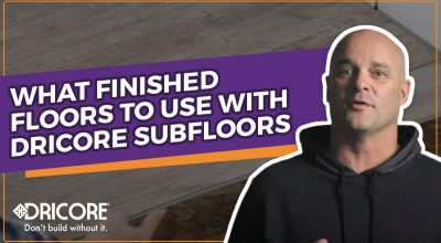 What Finished Floors to Use with DRICORE Subfloors