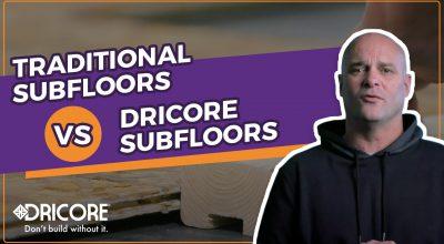 Traditional Subfloors vs DRICORE Subfloors